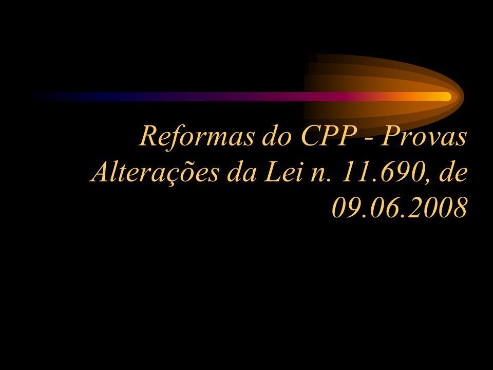 Reformas do CPP - Provas Alterações da Lei n. 11.690, de 09.06.2008