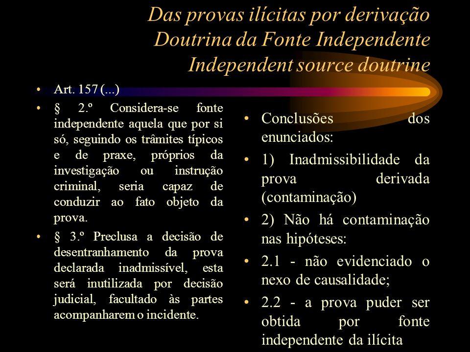 Das provas ilícitas por derivação Doutrina da Fonte Independente Independent source doutrine Art. 157 (...) § 2.º Considera-se fonte independente aque