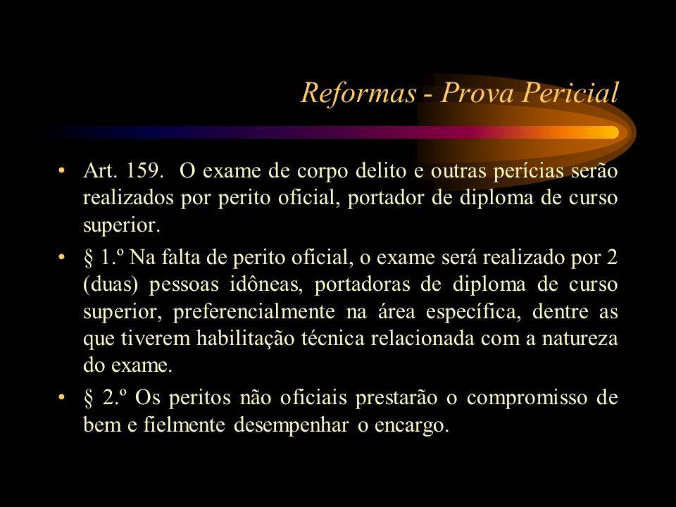 Reformas - Prova Pericial Art. 159. O exame de corpo delito e outras perícias serão realizados por perito oficial, portador de diploma de curso superi