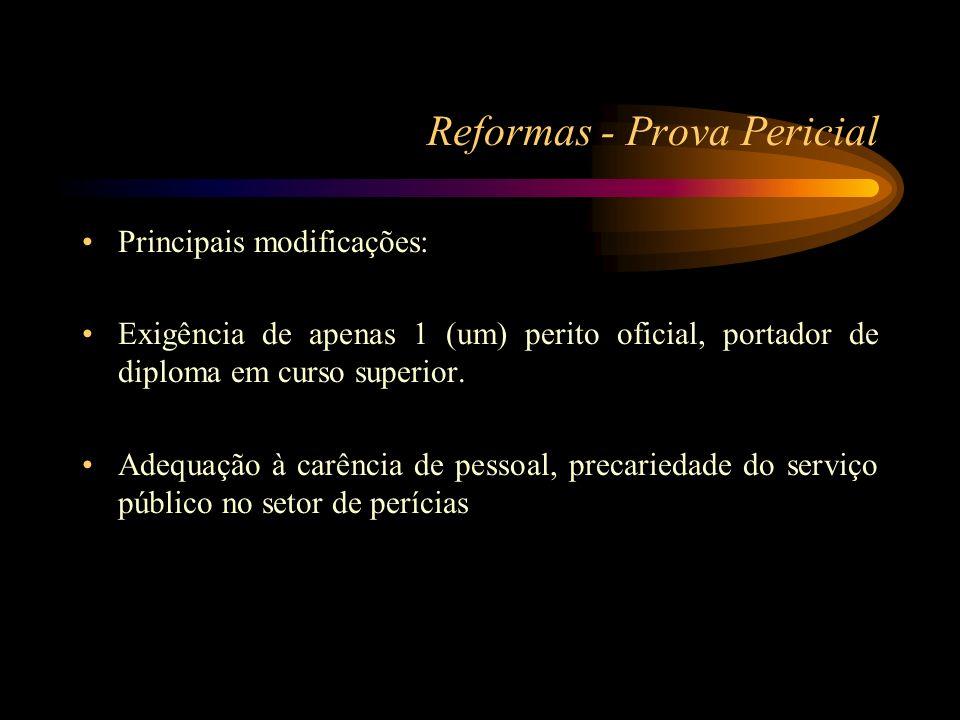Reformas - Prova Pericial Principais modificações: Exigência de apenas 1 (um) perito oficial, portador de diploma em curso superior. Adequação à carên