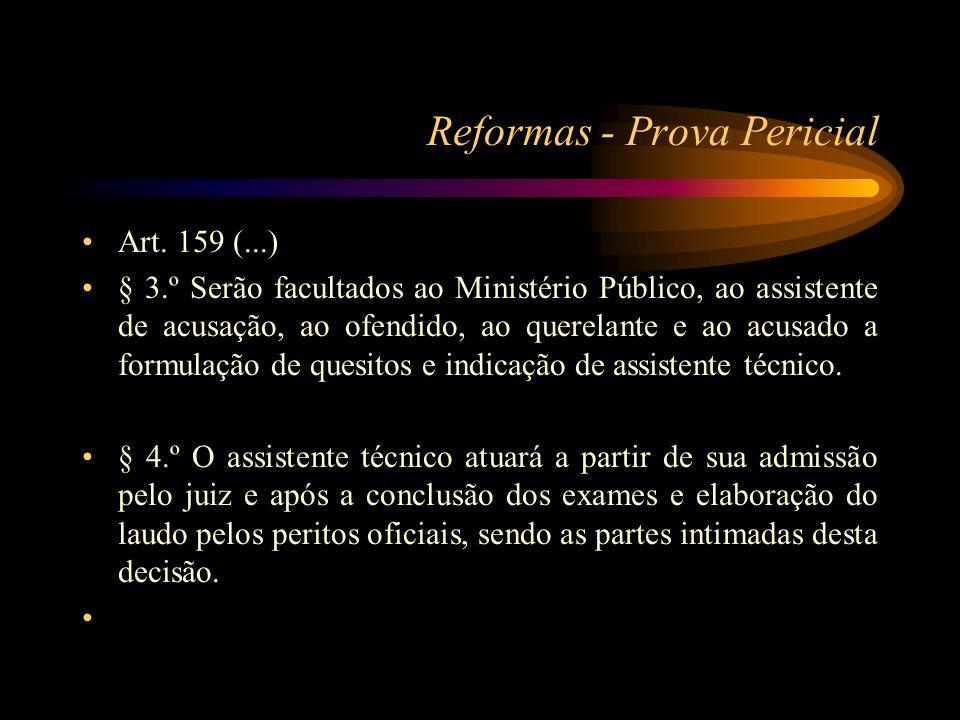 Reformas - Prova Pericial Art. 159 (...) § 3.º Serão facultados ao Ministério Público, ao assistente de acusação, ao ofendido, ao querelante e ao acus