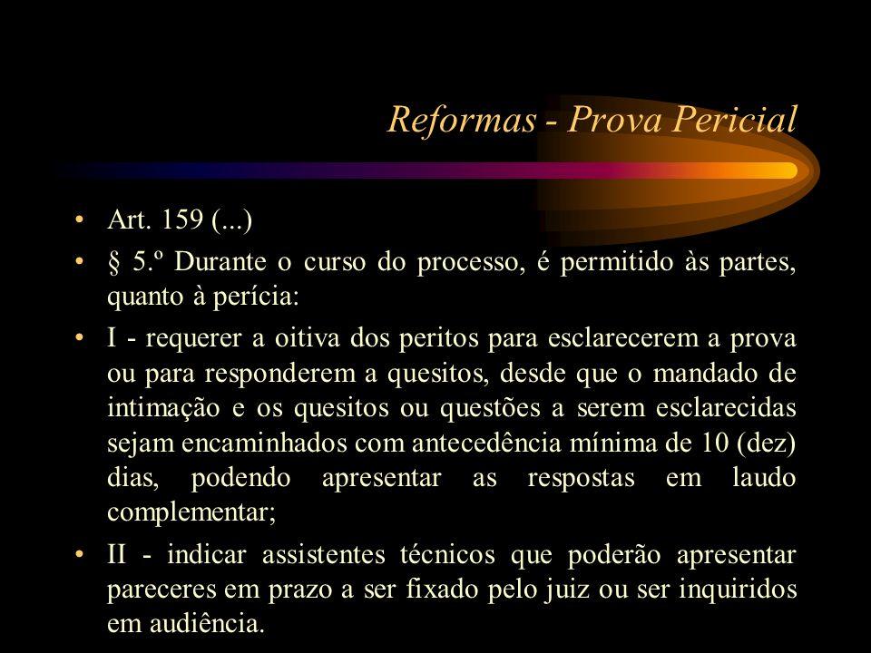 Reformas - Prova Pericial Art. 159 (...) § 5.º Durante o curso do processo, é permitido às partes, quanto à perícia: I - requerer a oitiva dos peritos