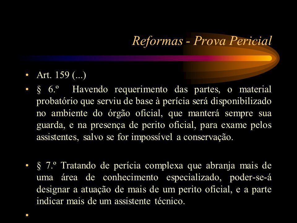 Reformas - Prova Pericial Art. 159 (...) § 6.º Havendo requerimento das partes, o material probatório que serviu de base à perícia será disponibilizad
