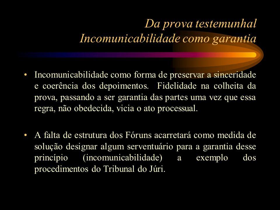 Da prova testemunhal Incomunicabilidade como garantia Incomunicabilidade como forma de preservar a sinceridade e coerência dos depoimentos. Fidelidade