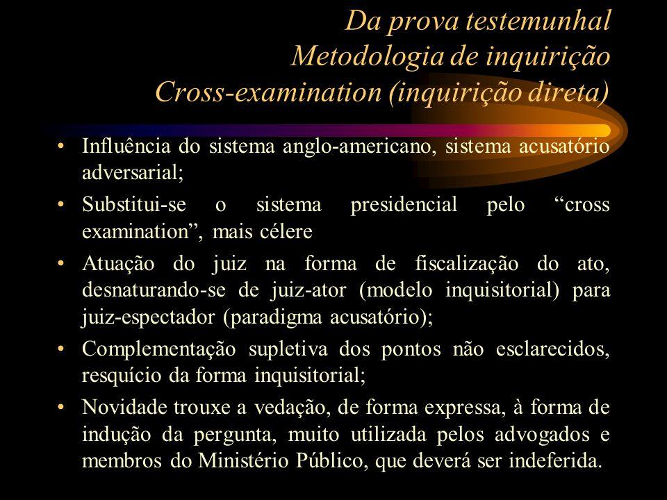 Da prova testemunhal Metodologia de inquirição Cross-examination (inquirição direta) Influência do sistema anglo-americano, sistema acusatório adversa