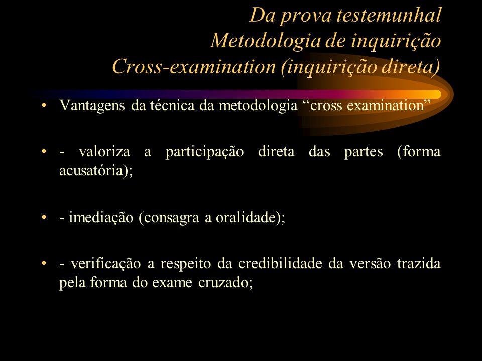 Da prova testemunhal Metodologia de inquirição Cross-examination (inquirição direta) Vantagens da técnica da metodologia cross examination - valoriza
