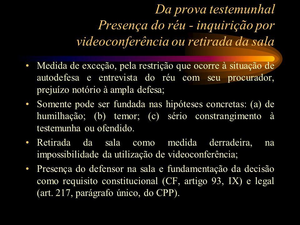 Da prova testemunhal Presença do réu - inquirição por videoconferência ou retirada da sala Medida de exceção, pela restrição que ocorre à situação de