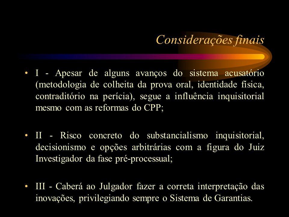 Considerações finais I - Apesar de alguns avanços do sistema acusatório (metodologia de colheita da prova oral, identidade física, contraditório na pe