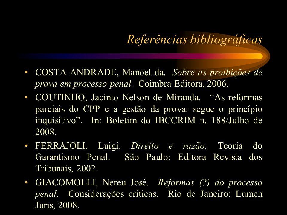 Referências bibliográficas COSTA ANDRADE, Manoel da. Sobre as proibições de prova em processo penal. Coimbra Editora, 2006. COUTINHO, Jacinto Nelson d