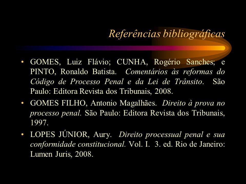 Referências bibliográficas GOMES, Luiz Flávio; CUNHA, Rogério Sanches; e PINTO, Ronaldo Batista. Comentários às reformas do Código de Processo Penal e