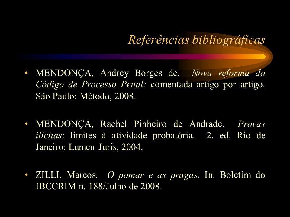 Referências bibliográficas MENDONÇA, Andrey Borges de. Nova reforma do Código de Processo Penal: comentada artigo por artigo. São Paulo: Método, 2008.