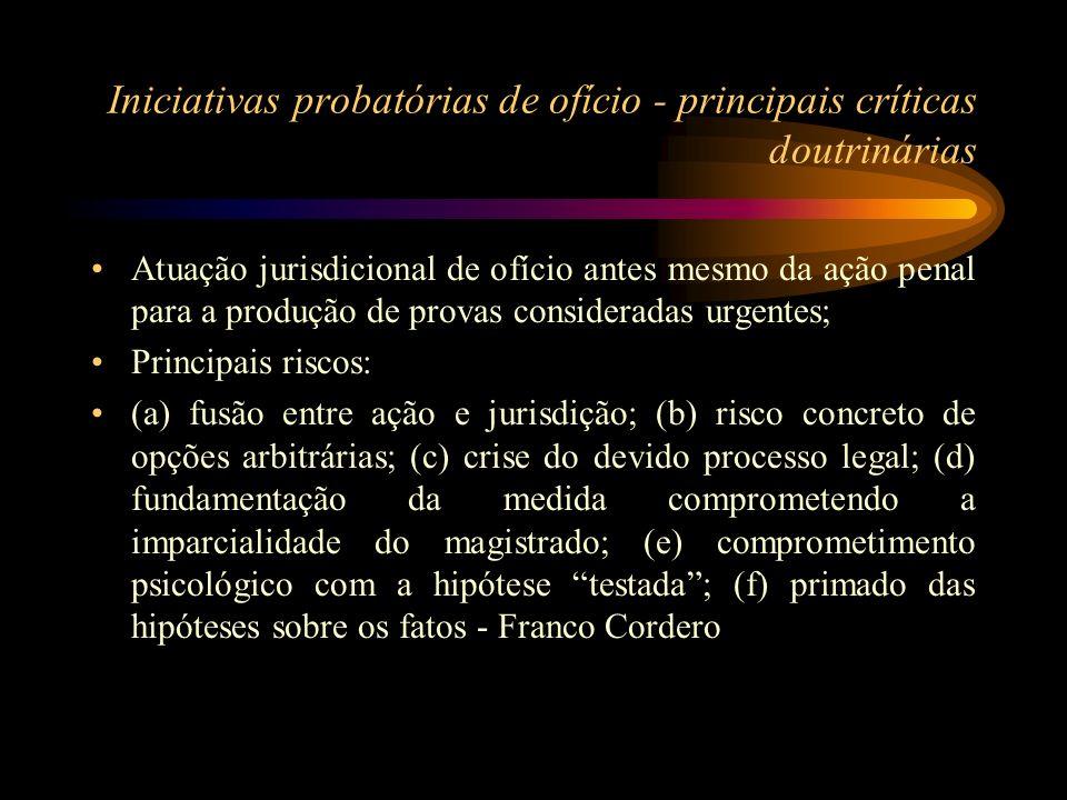 Iniciativas probatórias de ofício - principais críticas doutrinárias Atuação jurisdicional de ofício antes mesmo da ação penal para a produção de prov