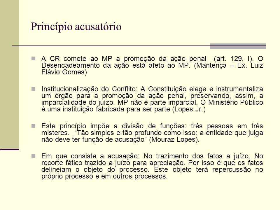Princípio acusatório A CR comete ao MP a promoção da ação penal (art.