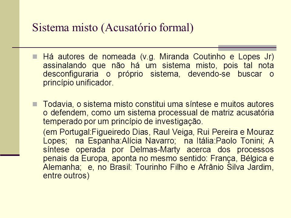 Sistema misto (Acusatório formal) Há autores de nomeada (v.g.