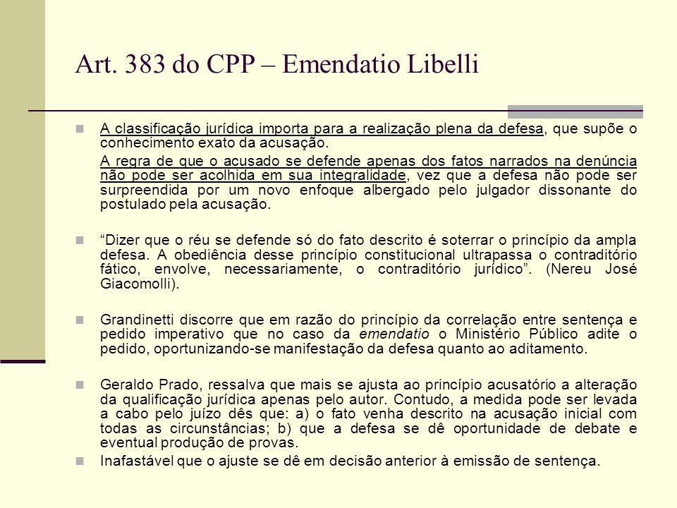 Art. 383 do CPP – Emendatio Libelli A classificação jurídica importa para a realização plena da defesa, que supõe o conhecimento exato da acusação. A