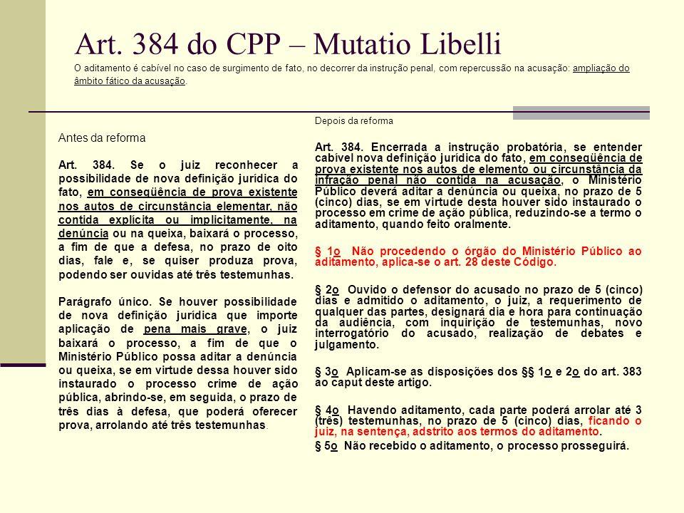 Art. 384 do CPP – Mutatio Libelli O aditamento é cabível no caso de surgimento de fato, no decorrer da instrução penal, com repercussão na acusação: a