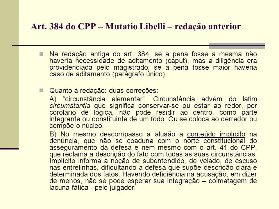 Art.384 do CPP – Mutatio Libelli – redação anterior Na redação antiga do art.