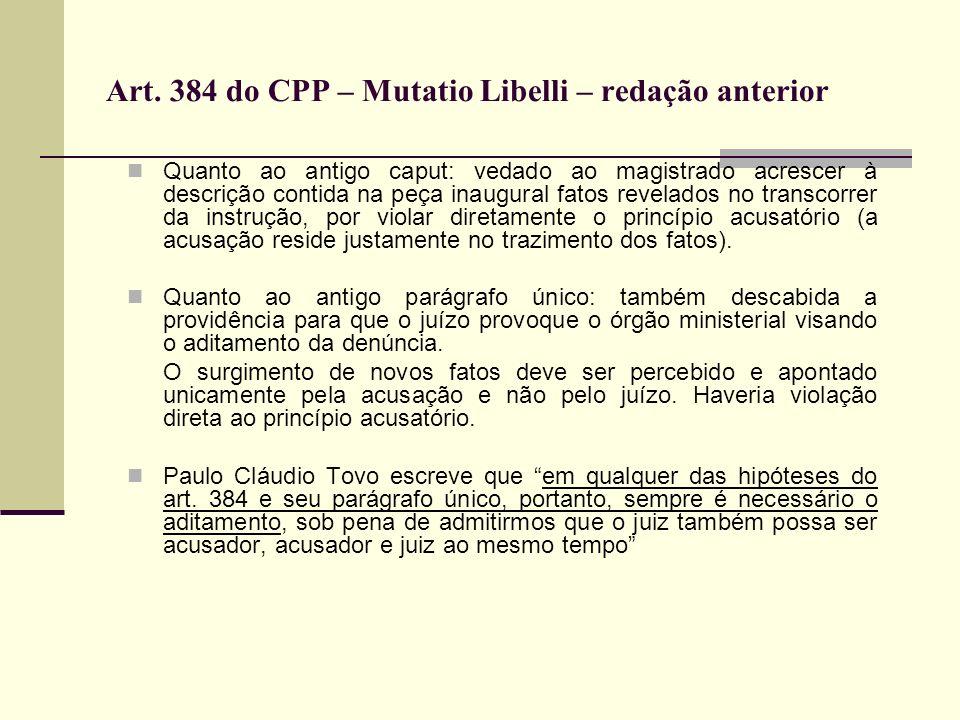 Art. 384 do CPP – Mutatio Libelli – redação anterior Quanto ao antigo caput: vedado ao magistrado acrescer à descrição contida na peça inaugural fatos