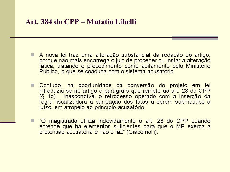 Art. 384 do CPP – Mutatio Libelli A nova lei traz uma alteração substancial da redação do artigo, porque não mais encarrega o juiz de proceder ou inst
