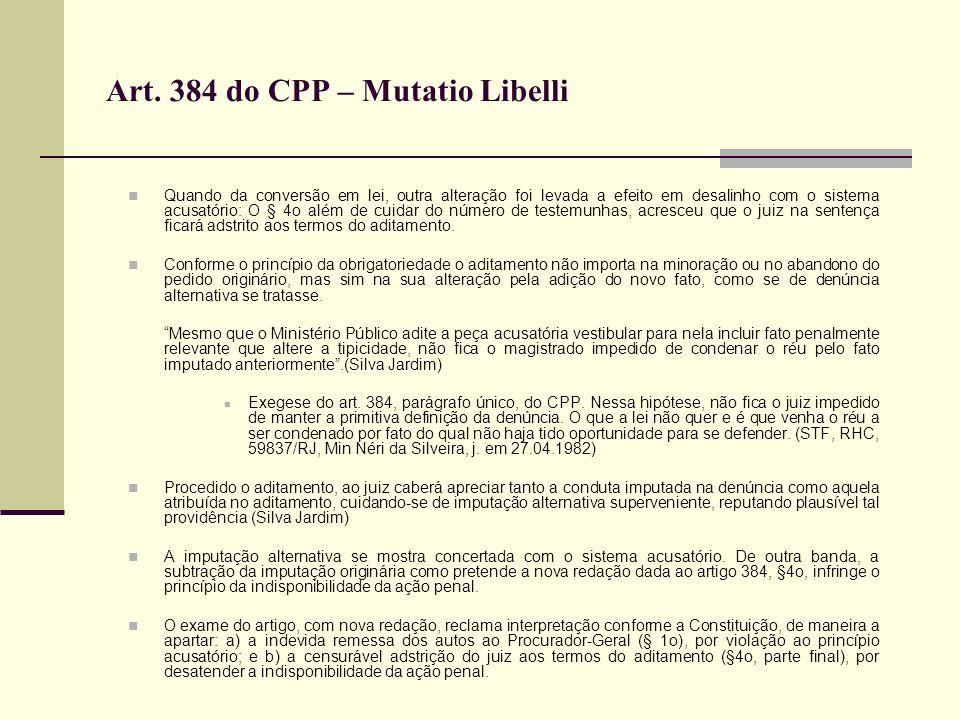 Art. 384 do CPP – Mutatio Libelli Quando da conversão em lei, outra alteração foi levada a efeito em desalinho com o sistema acusatório: O § 4o além d