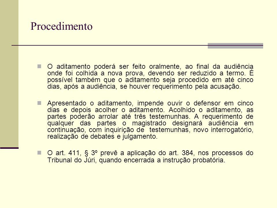 Procedimento O aditamento poderá ser feito oralmente, ao final da audiência onde foi colhida a nova prova, devendo ser reduzido a termo.