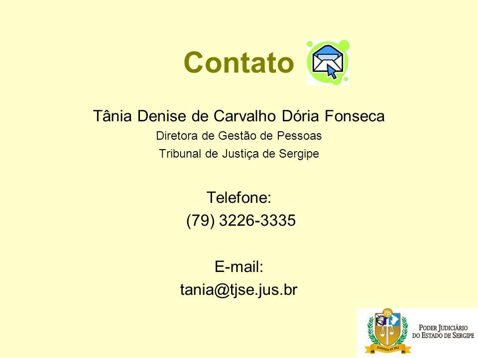 Contato Tânia Denise de Carvalho Dória Fonseca Diretora de Gestão de Pessoas Tribunal de Justiça de Sergipe Telefone: (79) 3226-3335 E-mail: tania@tjse.jus.br