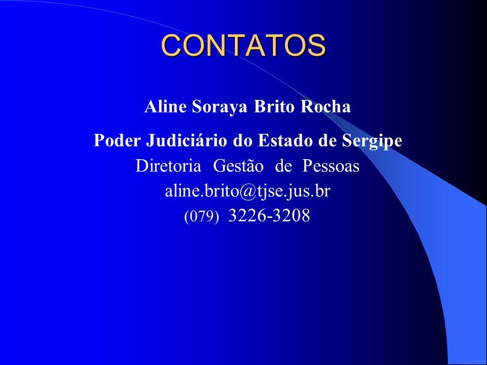 CONTATOS Aline Soraya Brito Rocha Poder Judiciário do Estado de Sergipe Diretoria Gestão de Pessoas aline.brito@tjse.jus.br (079) 3226-3208