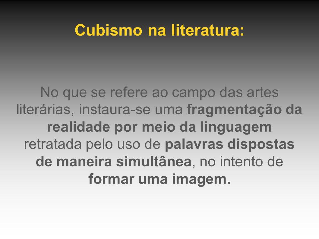 Cubismo na literatura: No que se refere ao campo das artes literárias, instaura-se uma fragmentação da realidade por meio da linguagem retratada pelo