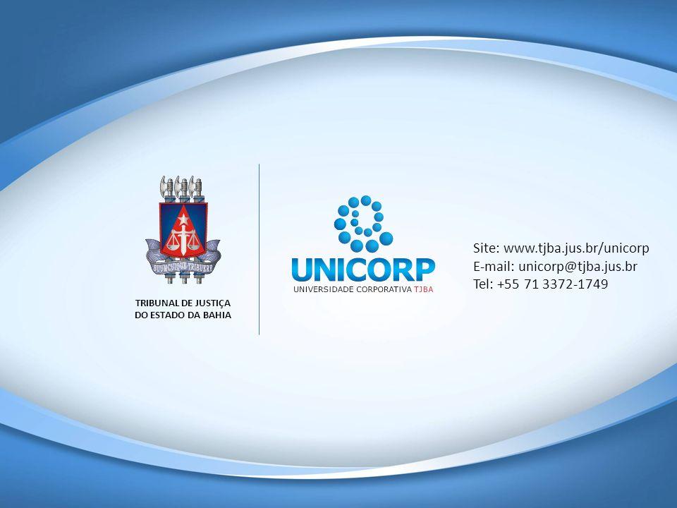 PROGRAMA DE CAPACITAÇÃO EM PRÁTICAS JUDICIÁRIAS TRIBUNAL DE JUSTIÇA DO ESTADO DA BAHIA Site: www.tjba.jus.br/unicorp E-mail: unicorp@tjba.jus.br Tel: