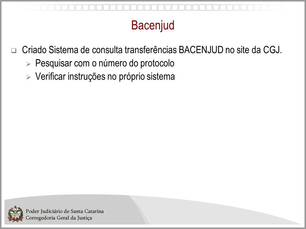 Bacenjud Criado Sistema de consulta transferências BACENJUD no site da CGJ. Pesquisar com o número do protocolo Verificar instruções no próprio sistem