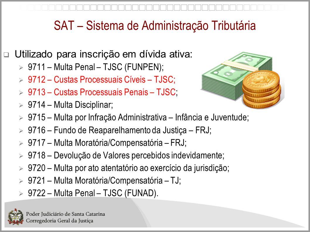 SAT – Sistema de Administração Tributária Utilizado para inscrição em dívida ativa: 9711 – Multa Penal – TJSC (FUNPEN); 9712 – Custas Processuais Cíve