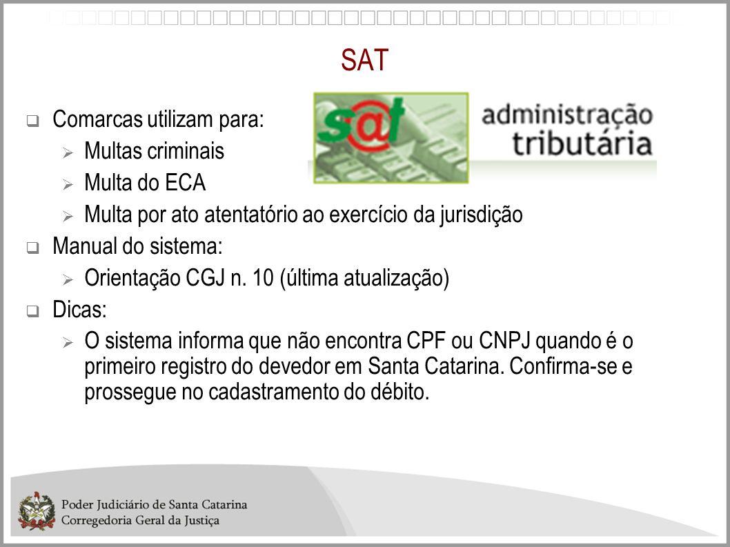 SAT Comarcas utilizam para: Multas criminais Multa do ECA Multa por ato atentatório ao exercício da jurisdição Manual do sistema: Orientação CGJ n. 10
