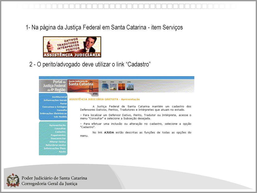 1- Na página da Justiça Federal em Santa Catarina - item Serviços 2 - O perito/advogado deve utilizar o link Cadastro