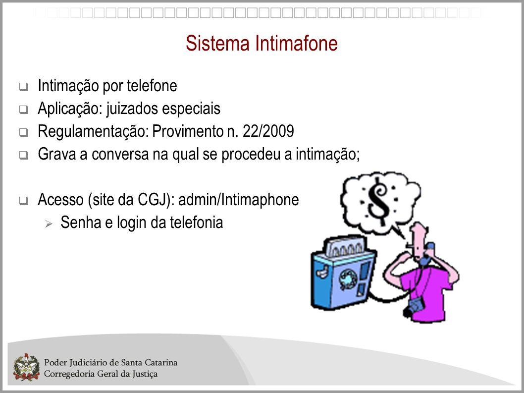 Sistema Intimafone Intimação por telefone Aplicação: juizados especiais Regulamentação: Provimento n. 22/2009 Grava a conversa na qual se procedeu a i