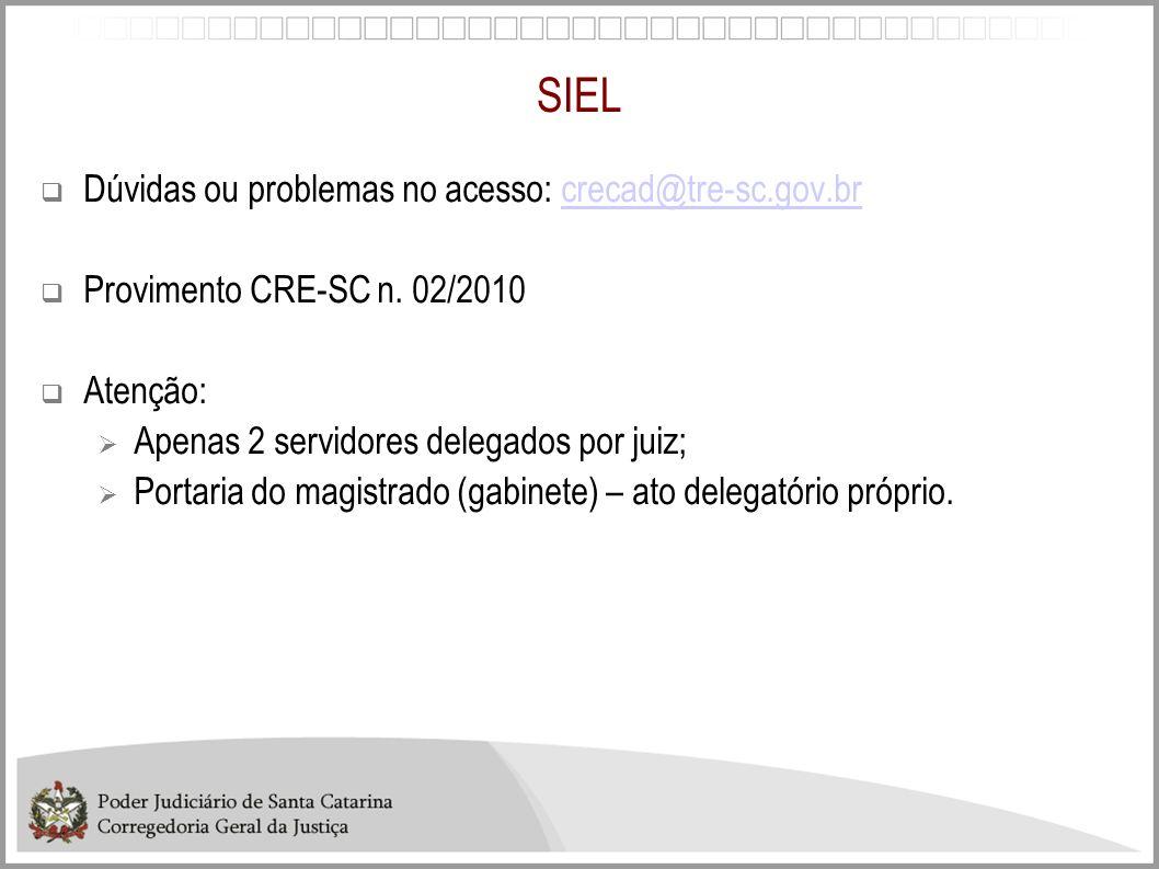 SIEL Dúvidas ou problemas no acesso: crecad@tre-sc.gov.brcrecad@tre-sc.gov.br Provimento CRE-SC n. 02/2010 Atenção: Apenas 2 servidores delegados por
