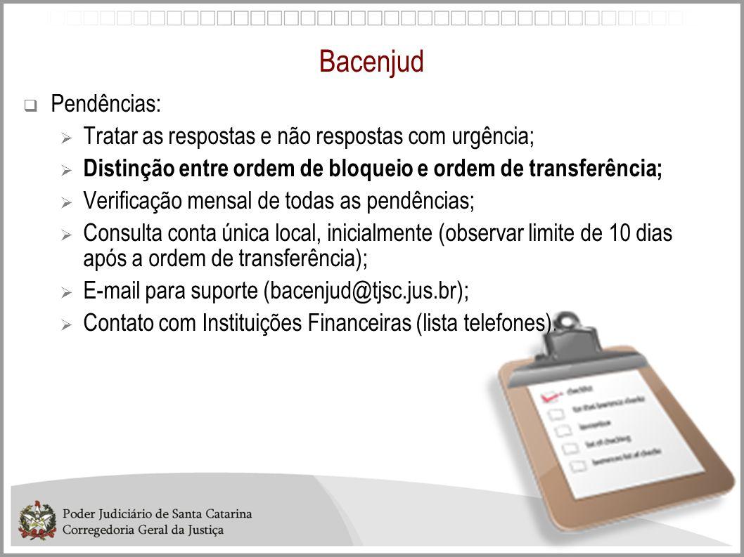 Bacenjud Pendências: Tratar as respostas e não respostas com urgência; Distinção entre ordem de bloqueio e ordem de transferência; Verificação mensal
