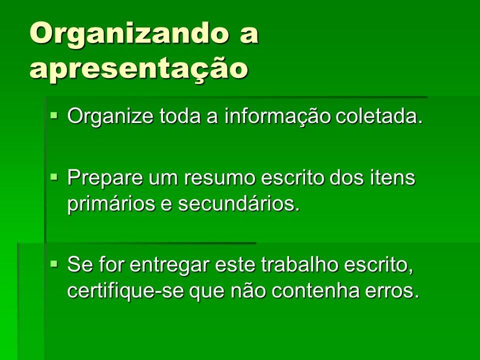 Organizando a apresentação Organize toda a informação coletada.