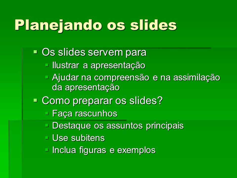 Planejando os slides Os slides servem para Os slides servem para Ilustrar a apresentação Ilustrar a apresentação Ajudar na compreensão e na assimilação da apresentação Ajudar na compreensão e na assimilação da apresentação Como preparar os slides.