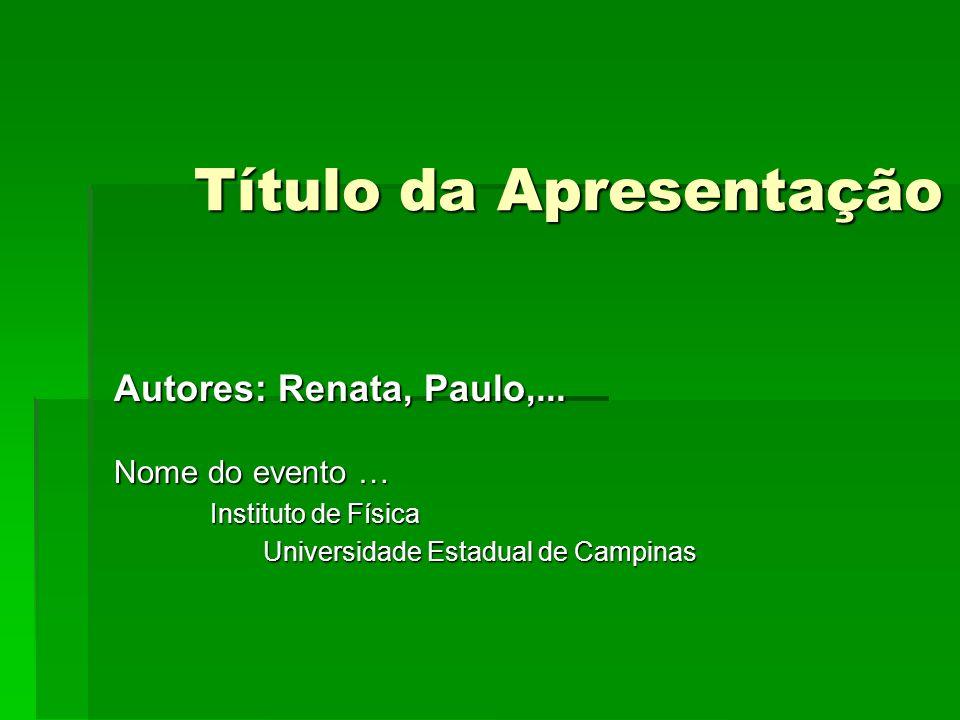 Título da Apresentação Autores: Renata, Paulo,...