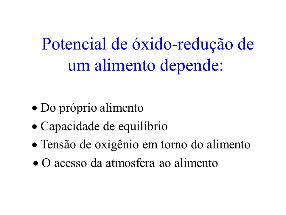 Eh de Crescimento de Microrganismos MicrorganismoEh de Crescimento (mv) Aeróbios+ 350 a +500 Anaeróbios+30 a –250 (melhor –150) - na ausência de O 2 t