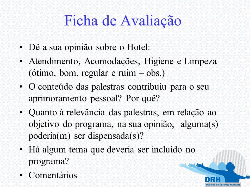 Ficha de Avaliação Dê a sua opinião sobre o Hotel: Atendimento, Acomodações, Higiene e Limpeza (ótimo, bom, regular e ruim – obs.) O conteúdo das pale