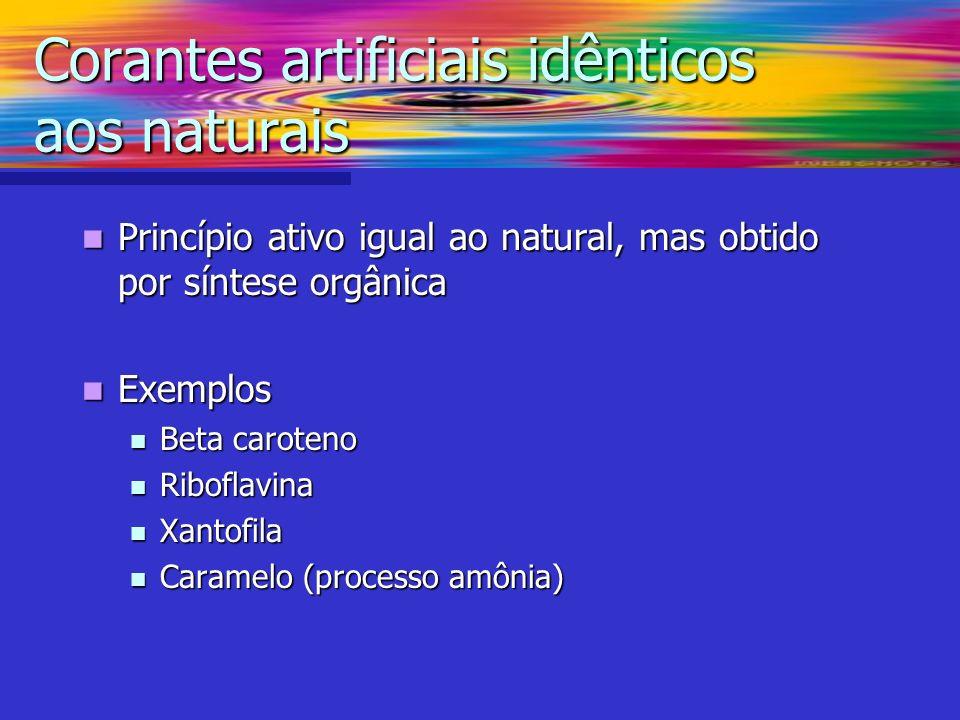 Corantes artificiais idênticos aos naturais Princípio ativo igual ao natural, mas obtido por síntese orgânica Princípio ativo igual ao natural, mas ob