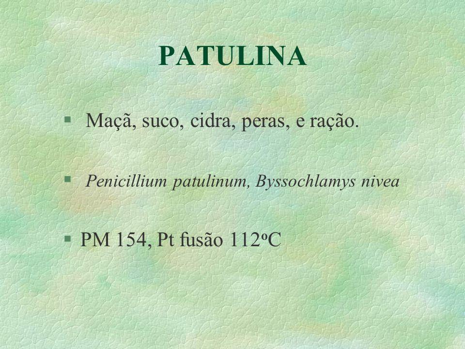PATULINA § Maçã, suco, cidra, peras, e ração. § Penicillium patulinum, Byssochlamys nivea §PM 154, Pt fusão 112 o C
