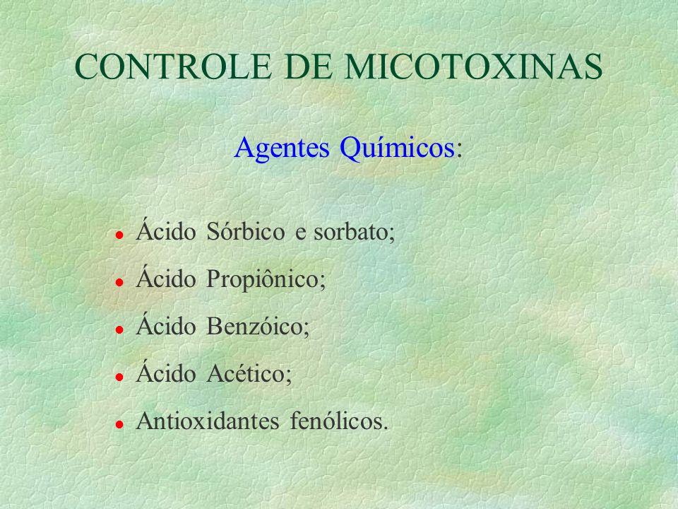 CONTROLE DE MICOTOXINAS Agentes Químicos: l Ácido Sórbico e sorbato; l Ácido Propiônico; l Ácido Benzóico; l Ácido Acético; l Antioxidantes fenólicos.