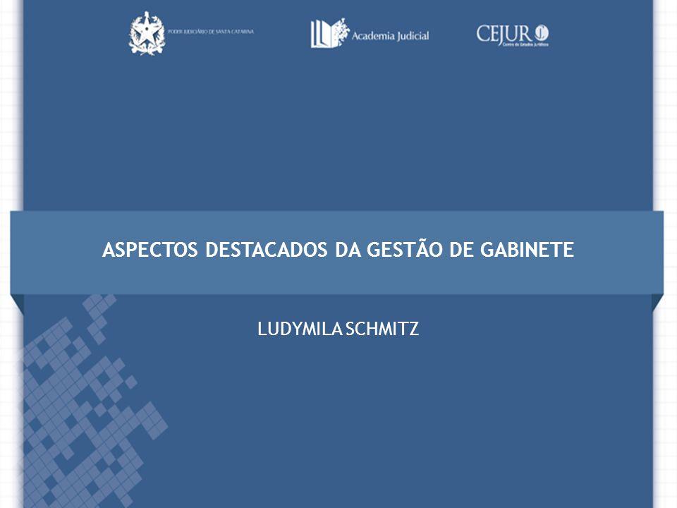 DIRETORIA Tribunal de Justiça | Academia Judicial | CEJUR ASPECTOS DESTACADOS DA GESTÃO DE GABINETE LUDYMILA SCHMITZ