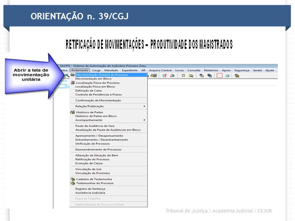 DIRETORIA Tribunal de Justiça | Academia Judicial | CEJUR ORIENTAÇÃO n. 39/CGJ