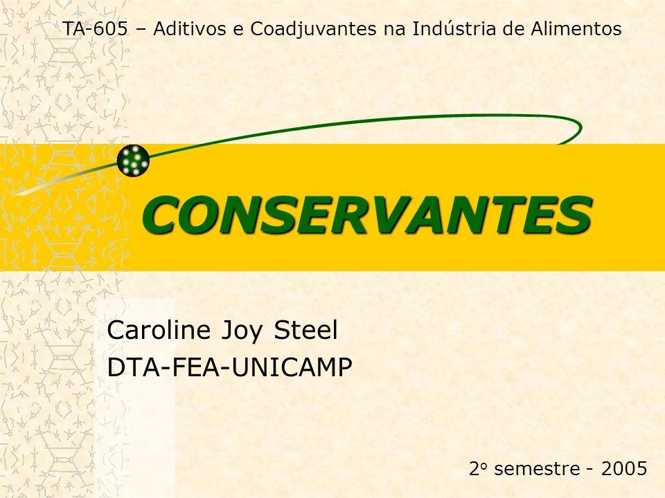 CONSERVANTES Caroline Joy Steel DTA-FEA-UNICAMP TA-605 – Aditivos e Coadjuvantes na Indústria de Alimentos 2 o semestre - 2005