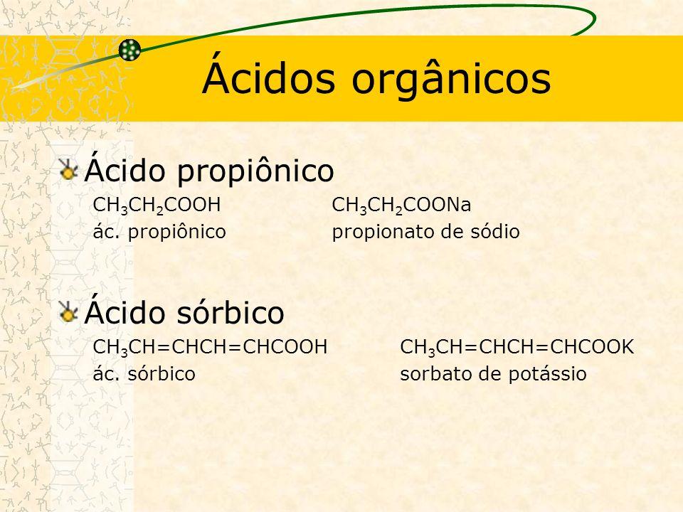 Ácidos orgânicos Ácido propiônico CH 3 CH 2 COOHCH 3 CH 2 COONa ác.
