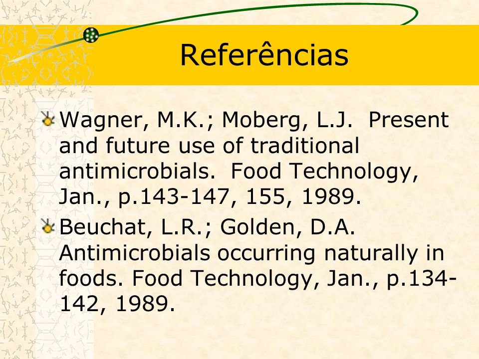 Referências Wagner, M.K.; Moberg, L.J.Present and future use of traditional antimicrobials.