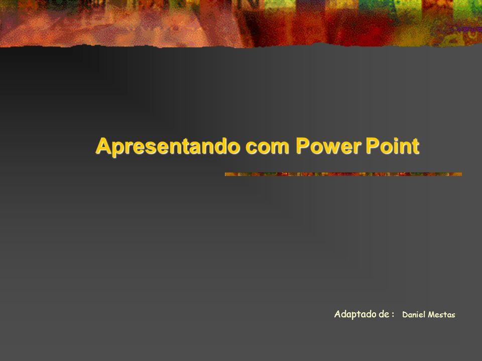 Apresentando com Power Point Adaptado de : Daniel Mestas